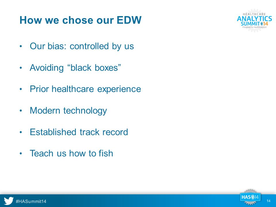 How we chose our EDW Our bias: controlled by us Avoiding black boxes