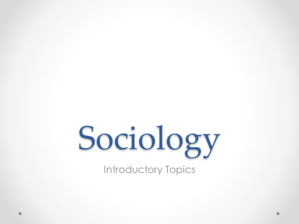 Sociology Introductory Topics