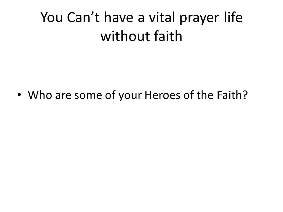 You Can't have a vital prayer life without faith