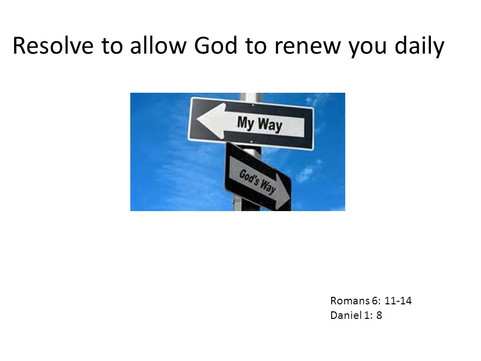 Resolve to allow God to renew you daily