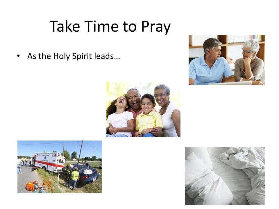 Take Time to Pray As the Holy Spirit leads…