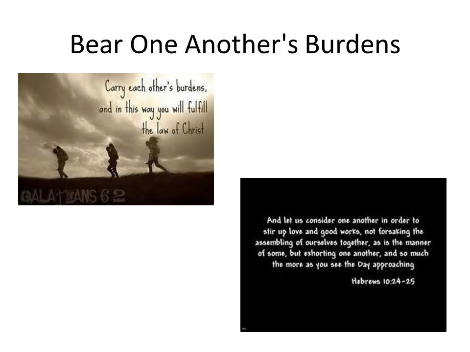 Bear One Another s Burdens