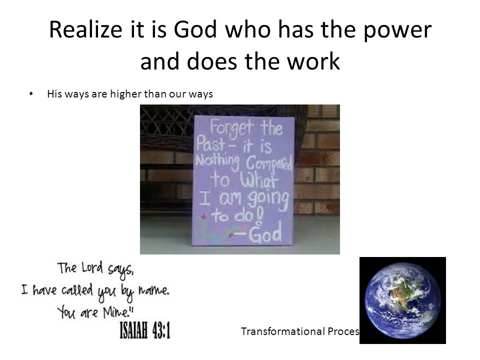 Realize it is God who has the power and does the work