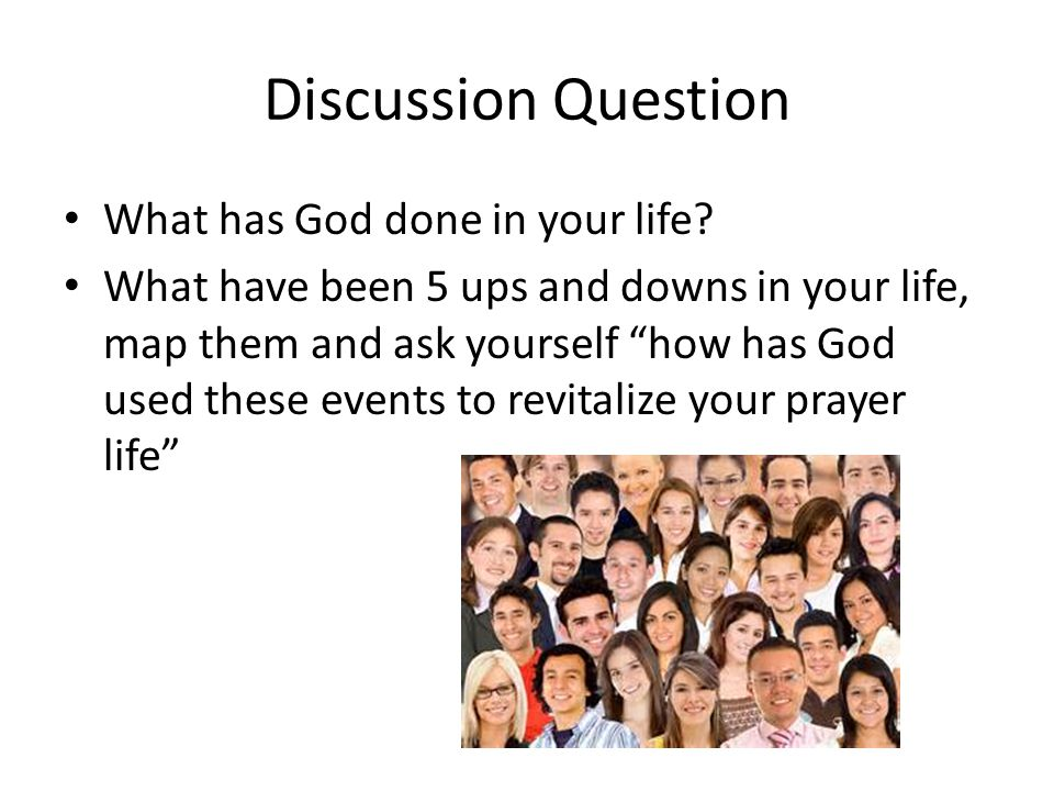 Discussion Question What has God done in your life