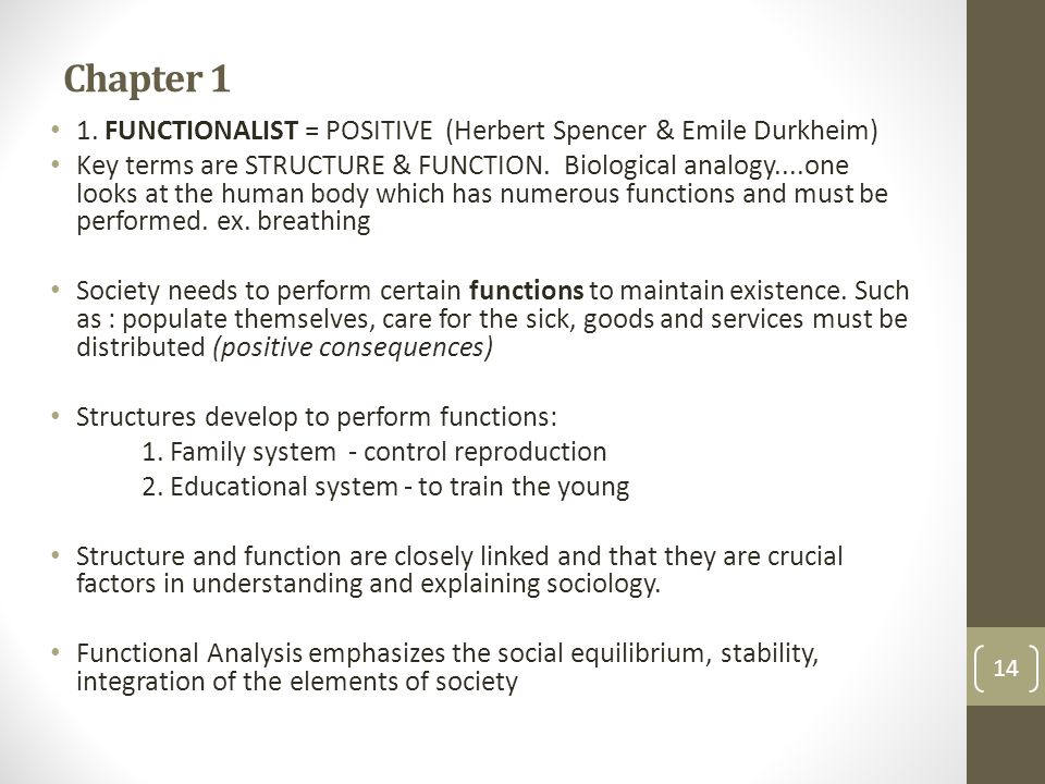 Chapter 1 1. FUNCTIONALIST = POSITIVE (Herbert Spencer & Emile Durkheim)