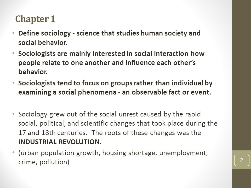 Chapter 1 Define sociology - science that studies human society and social behavior.