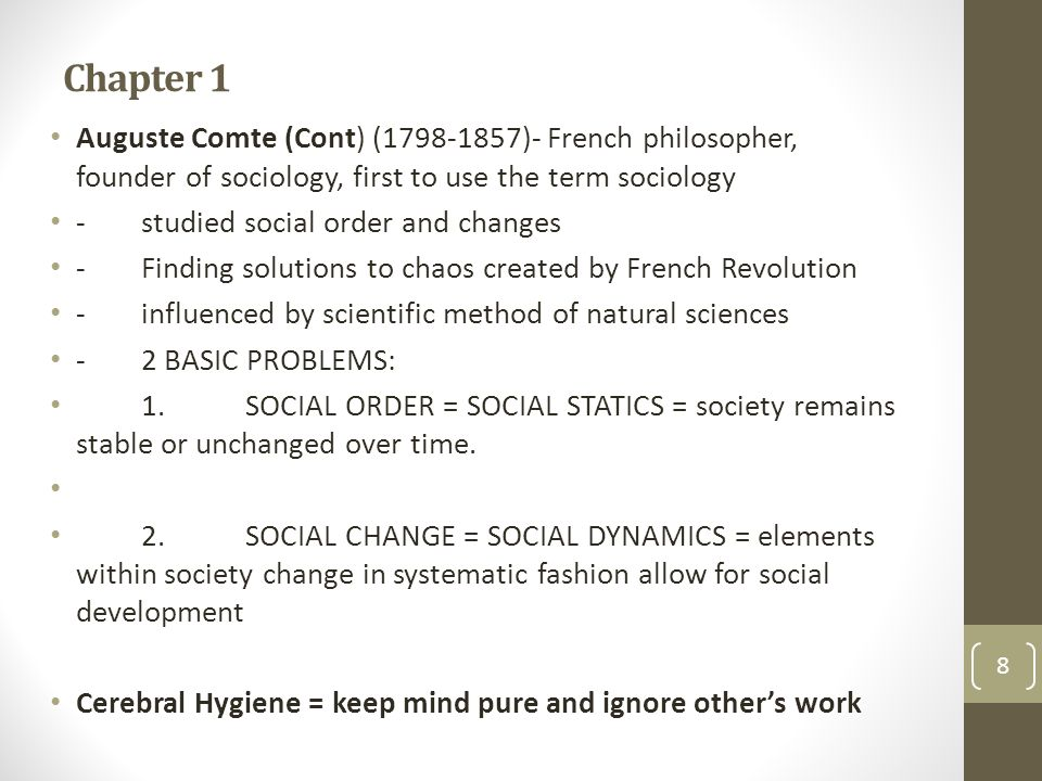 Chapter 1 Auguste Comte (Cont) (1798-1857)- French philosopher, founder of sociology, first to use the term sociology.