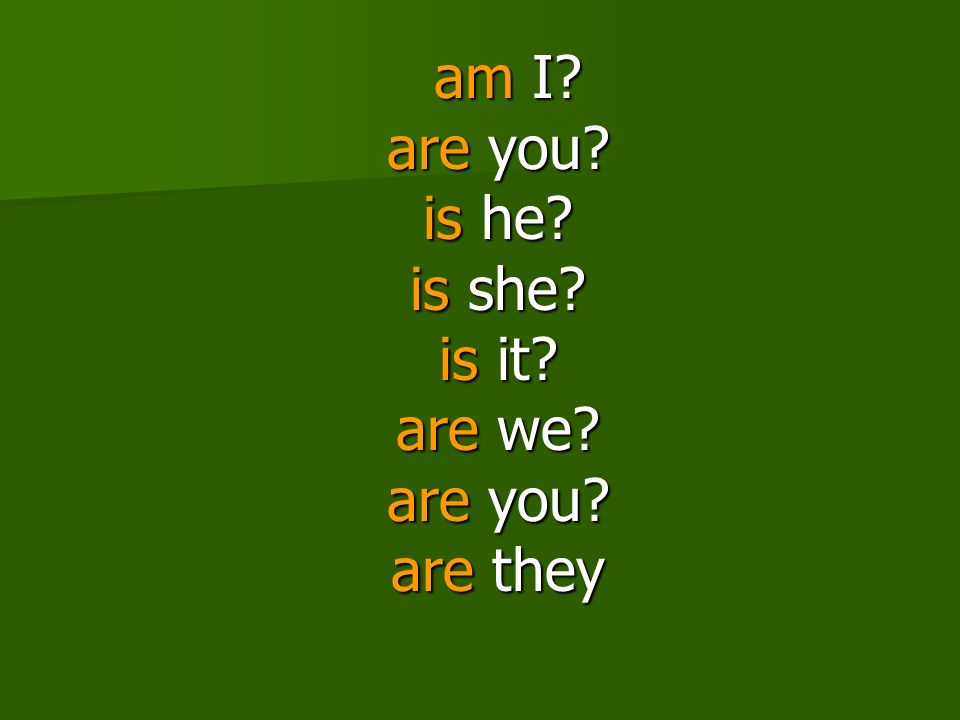 am I are you is he is she is it are we are you are they