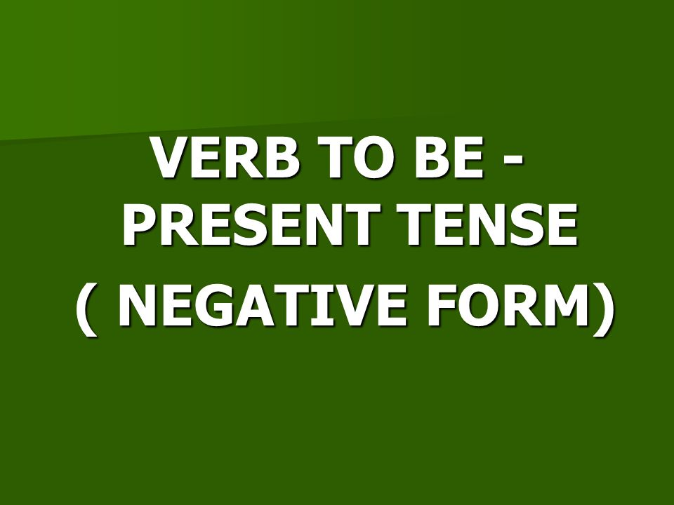 VERB TO BE - PRESENT TENSE