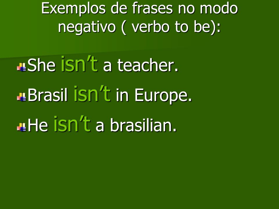 Exemplos de frases no modo negativo ( verbo to be):