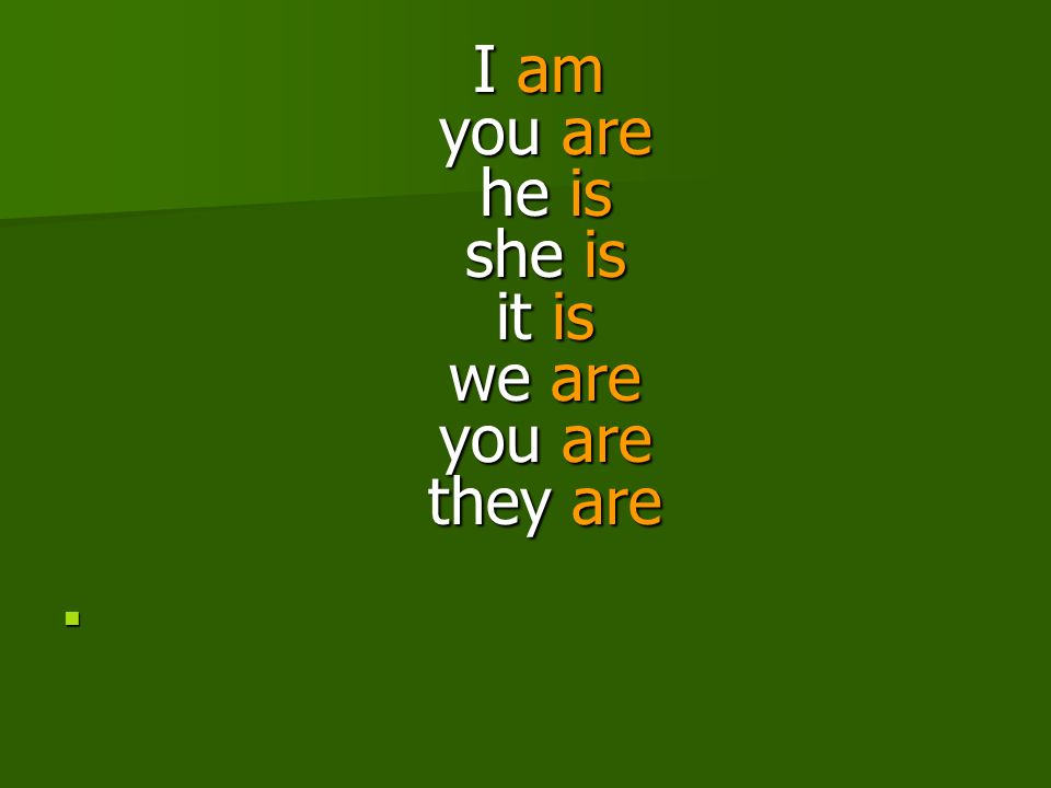 I am you are he is she is it is we are you are they are