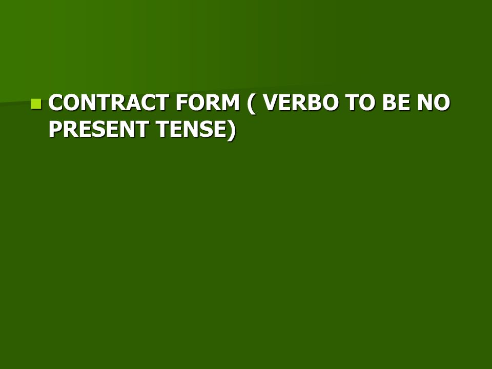 CONTRACT FORM ( VERBO TO BE NO PRESENT TENSE)