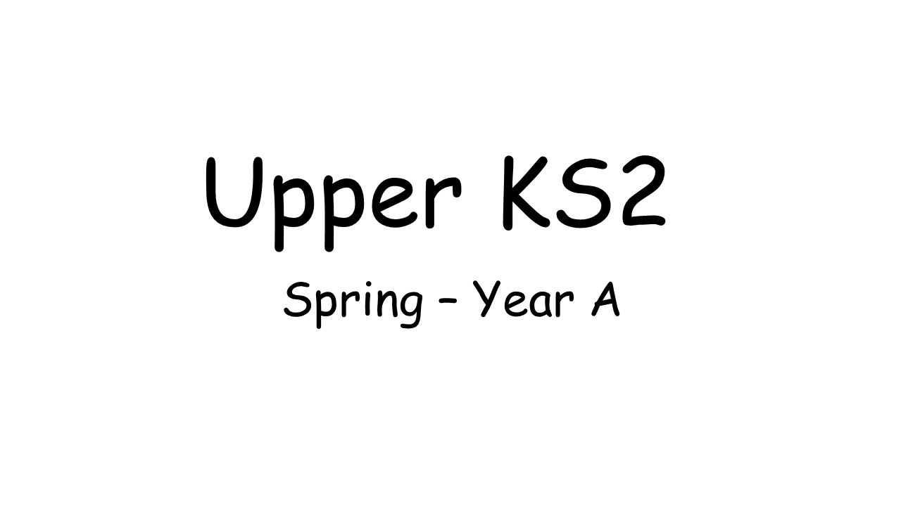 Upper KS2 Spring – Year A