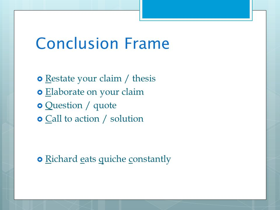 Conclusion Frame Restate your claim / thesis Elaborate on your claim