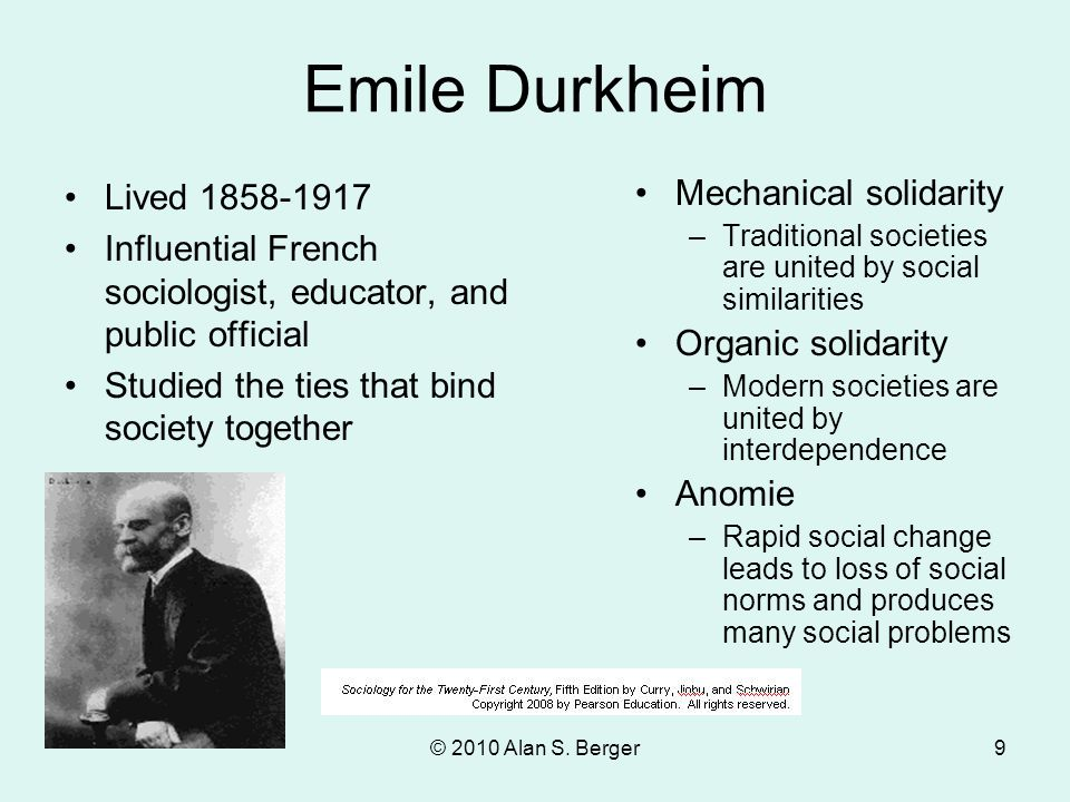 Emile Durkheim Lived 1858-1917. Influential French sociologist, educator, and public official. Studied the ties that bind society together.