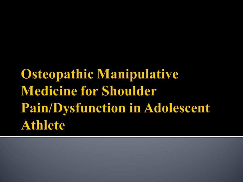 Osteopathic Manipulative Medicine for Shoulder Pain/Dysfunction in Adolescent Athlete