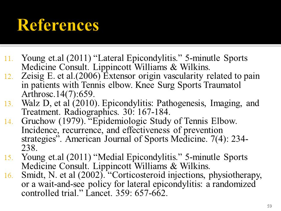 References Young et.al (2011) Lateral Epicondylitis. 5-minutle Sports Medicine Consult. Lippincott Williams & Wilkins.