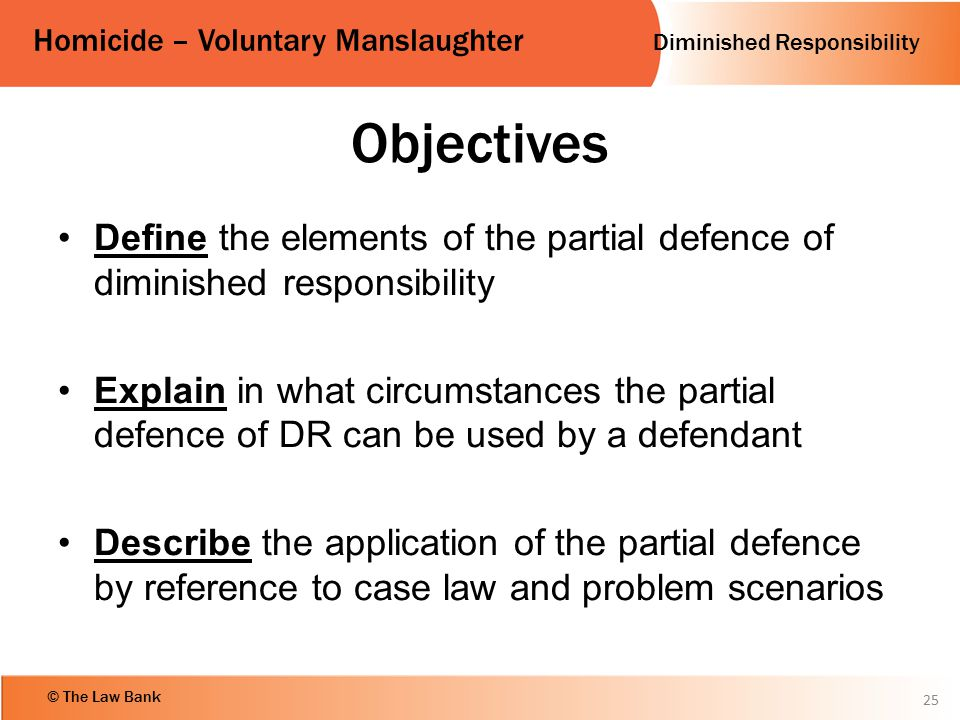 Objectives Define the elements of the partial defence of diminished responsibility.