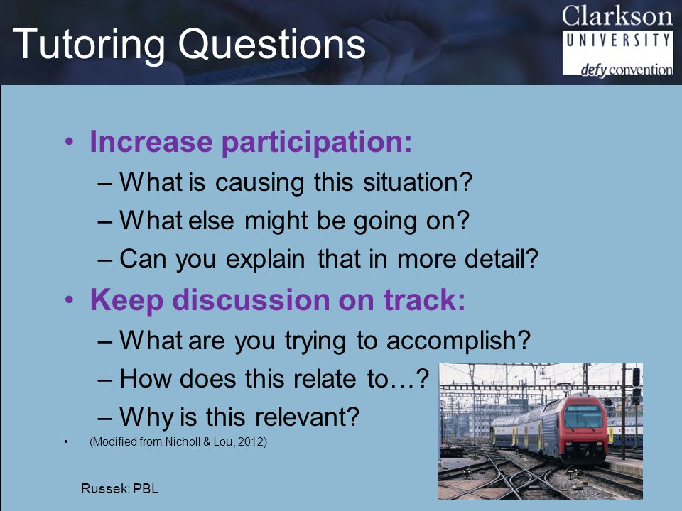 Tutoring Questions Increase participation: Keep discussion on track: