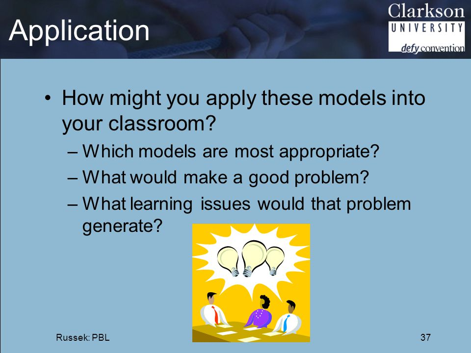 Application How might you apply these models into your classroom