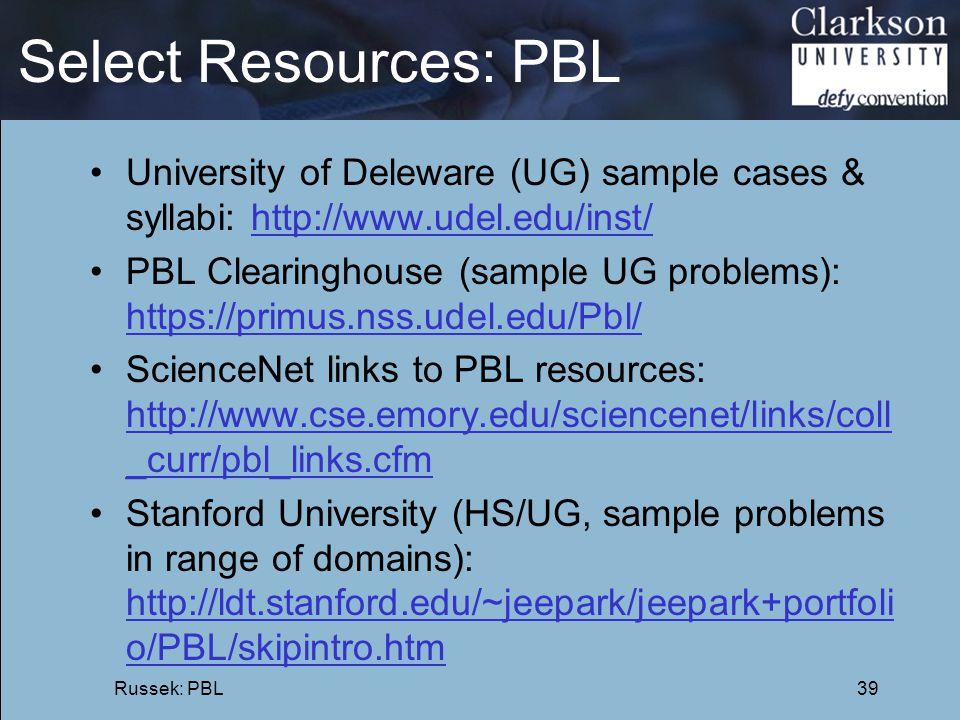 Select Resources: PBL University of Deleware (UG) sample cases & syllabi: http://www.udel.edu/inst/