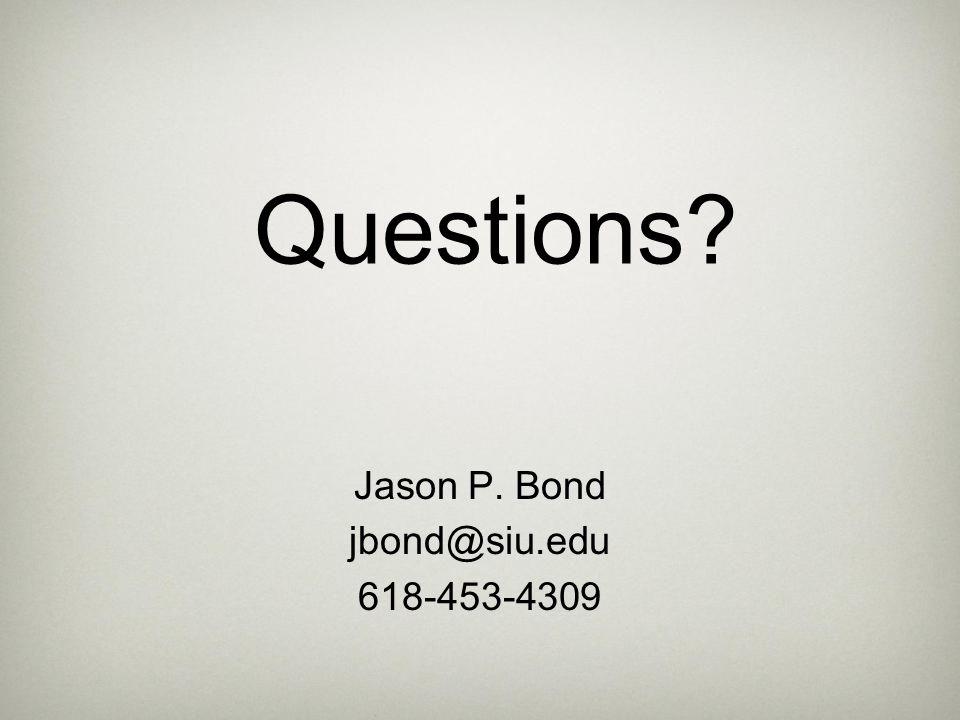 Questions Jason P. Bond jbond@siu.edu 618-453-4309