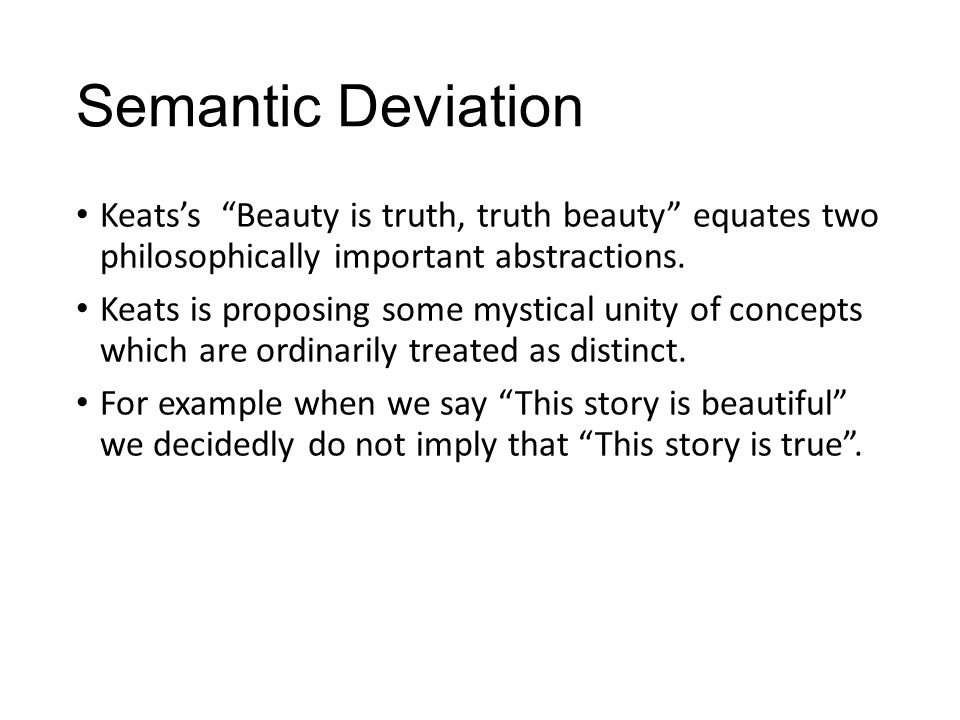 Semantic Deviation Keats's Beauty is truth, truth beauty equates two philosophically important abstractions.