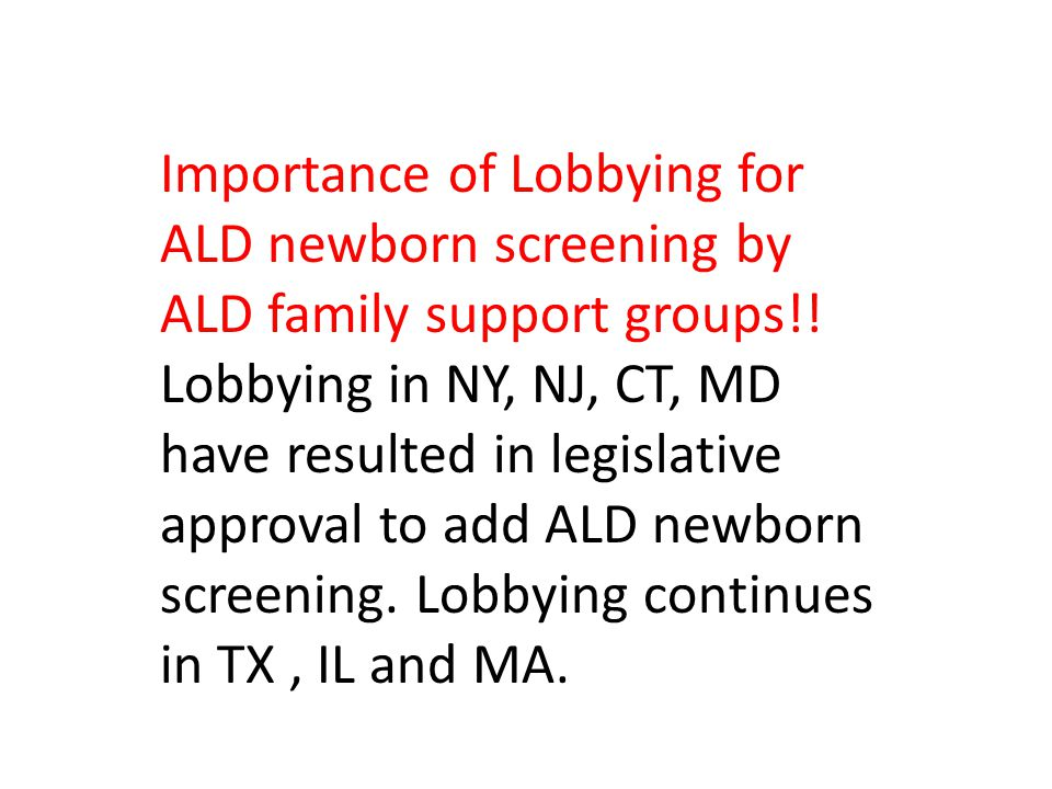 Importance of Lobbying for ALD newborn screening by ALD family support groups!!