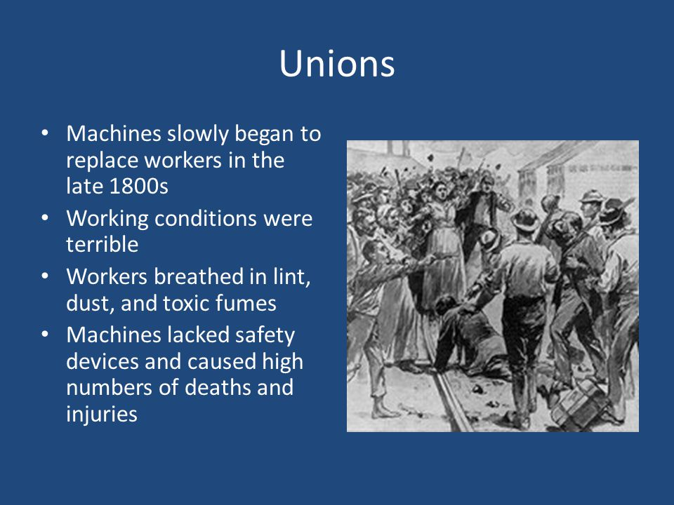 Unions Machines slowly began to replace workers in the late 1800s