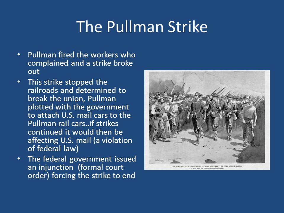 The Pullman Strike Pullman fired the workers who complained and a strike broke out.