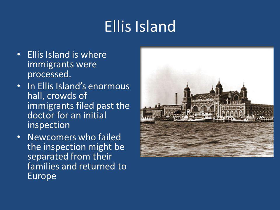 Ellis Island Ellis Island is where immigrants were processed.