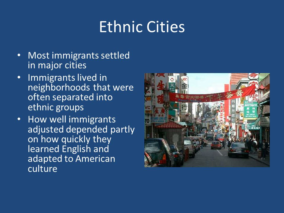 Ethnic Cities Most immigrants settled in major cities