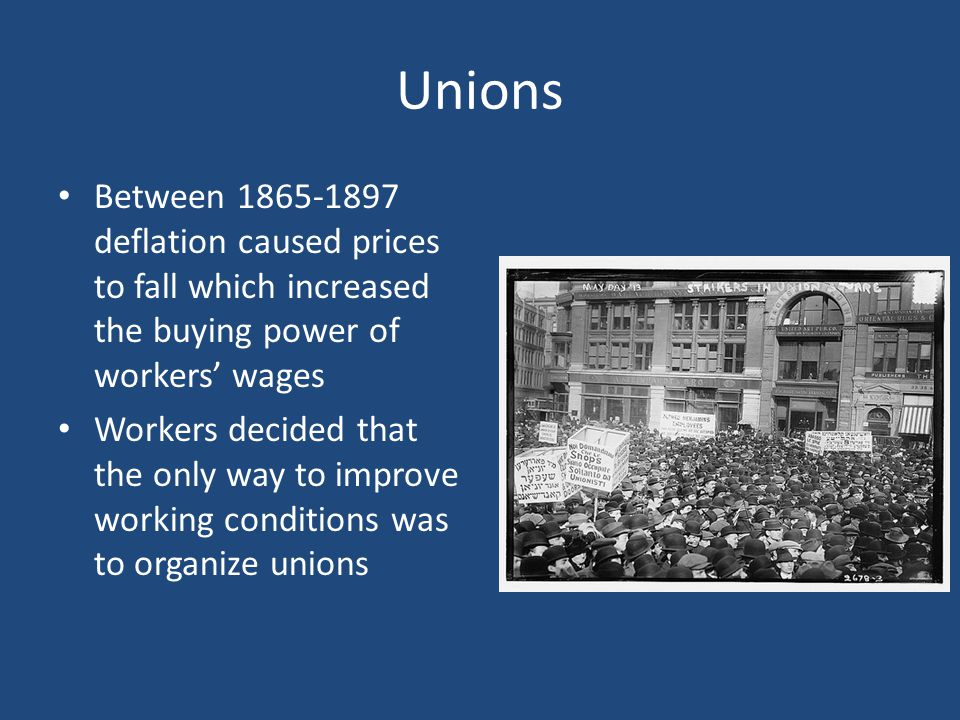 Unions Between 1865-1897 deflation caused prices to fall which increased the buying power of workers' wages.