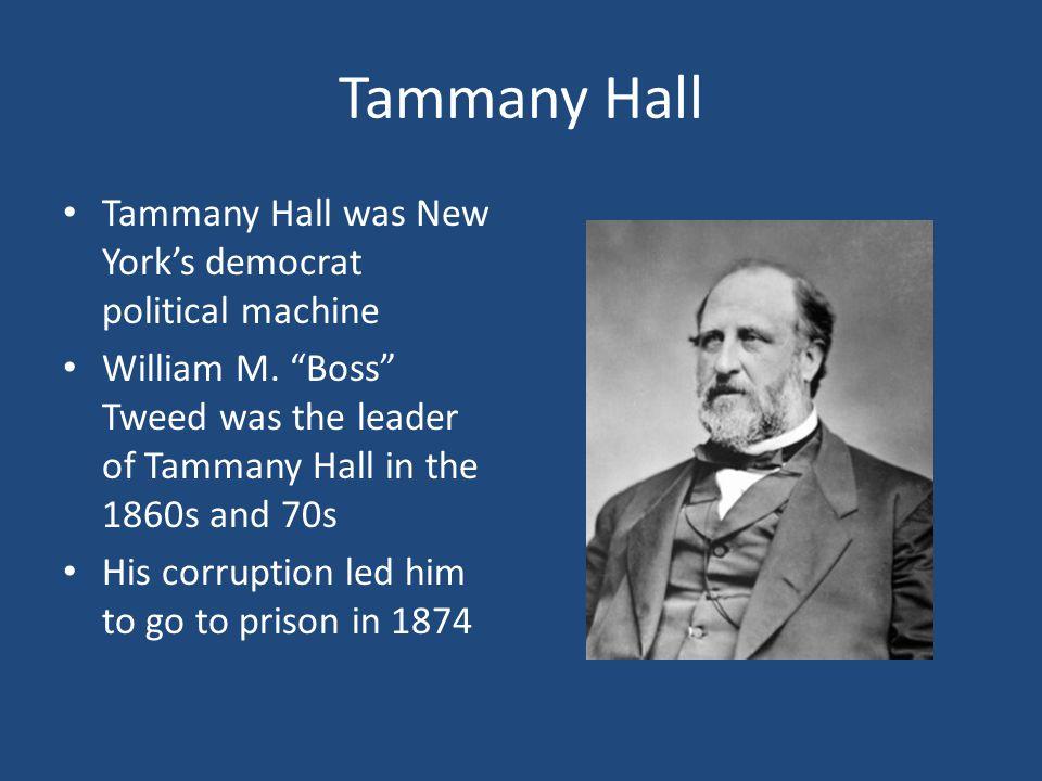 Tammany Hall Tammany Hall was New York's democrat political machine