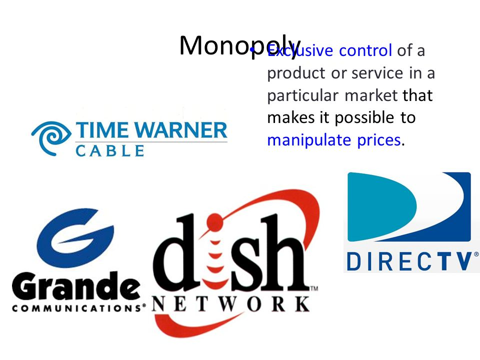 Monopoly Exclusive control of a product or service in a particular market that makes it possible to manipulate prices.