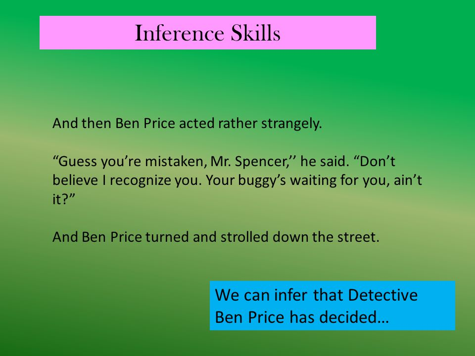 Inference Skills We can infer that Detective Ben Price has decided…