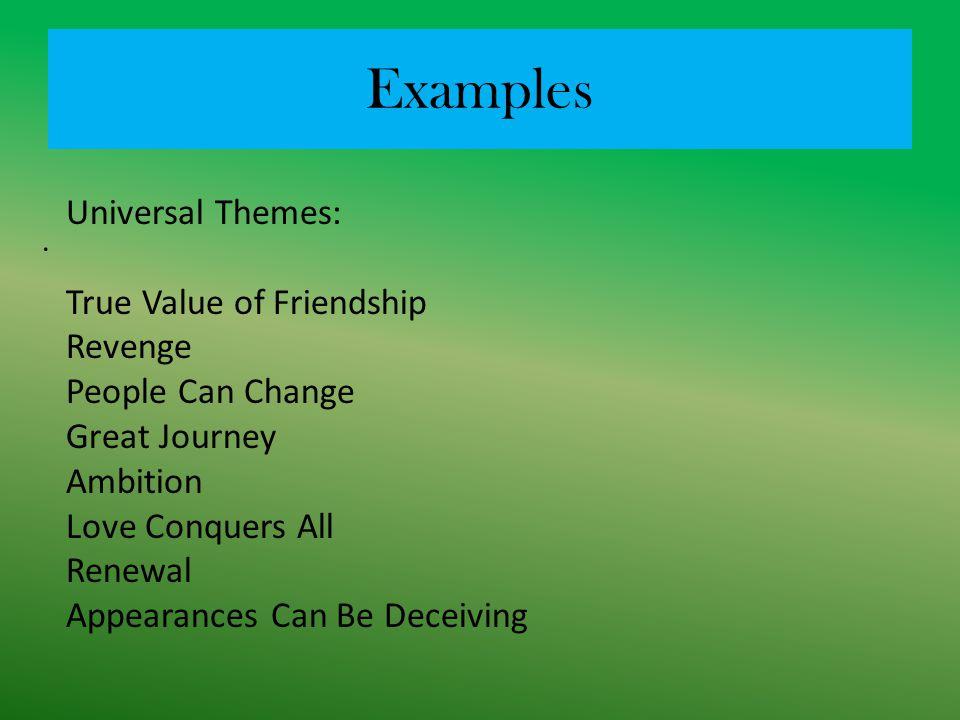 Examples Universal Themes: True Value of Friendship Revenge