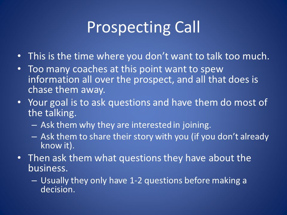 Prospecting Call This is the time where you don't want to talk too much.