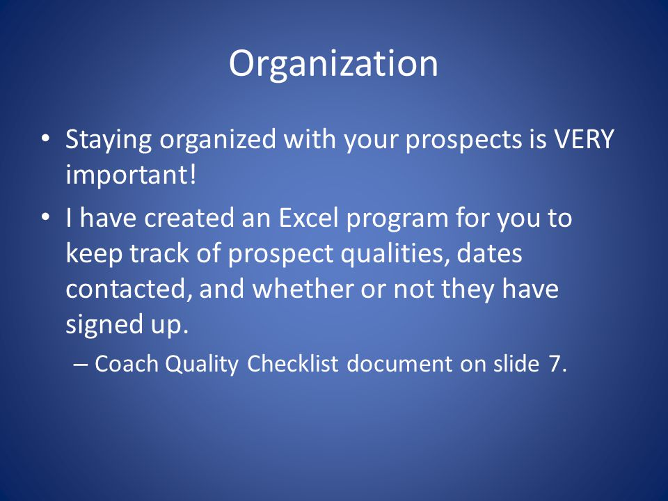 Organization Staying organized with your prospects is VERY important!