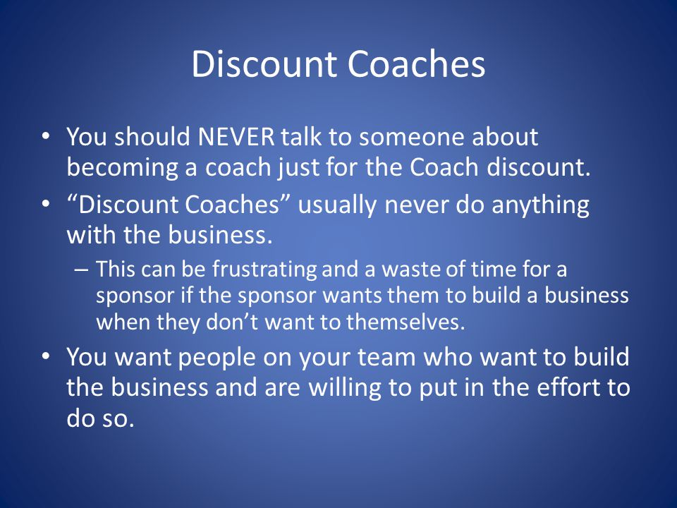 Discount Coaches You should NEVER talk to someone about becoming a coach just for the Coach discount.