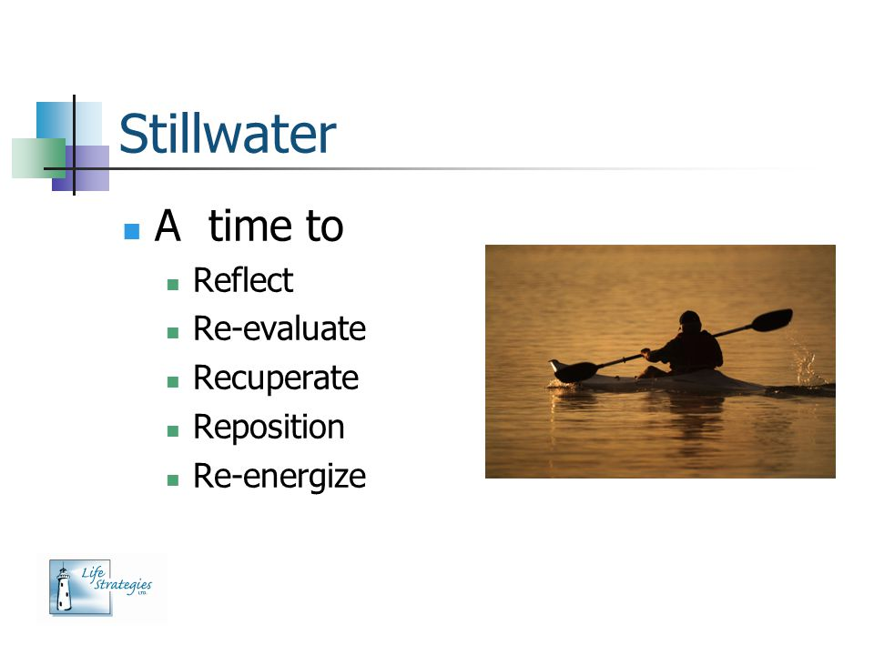 Stillwater A time to Reflect Re-evaluate Recuperate Reposition