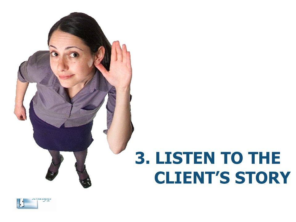3. Listen to the client's story