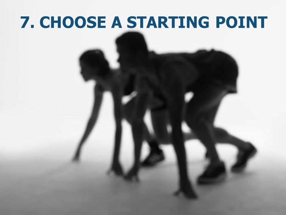 7. Choose a starting point