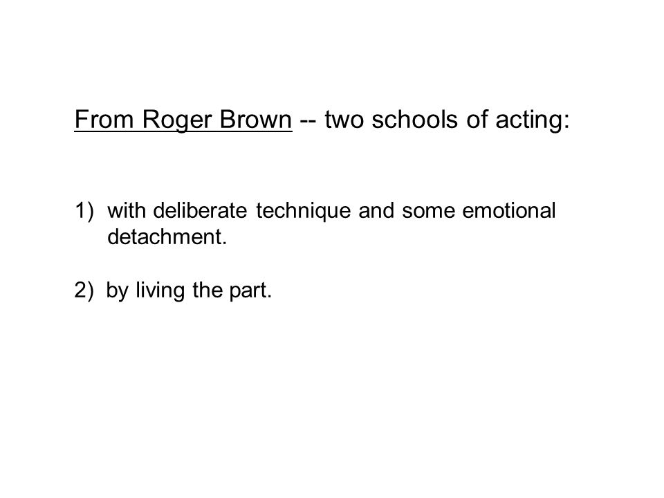 From Roger Brown -- two schools of acting: