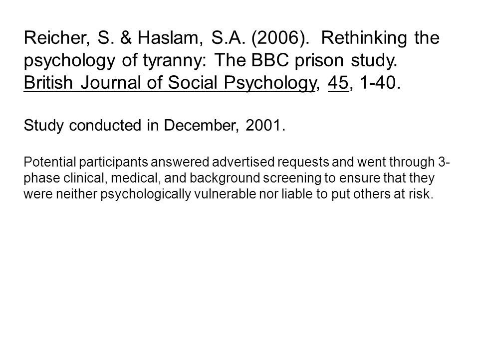 Reicher, S. & Haslam, S.A. (2006). Rethinking the psychology of tyranny: The BBC prison study. British Journal of Social Psychology, 45, 1-40.
