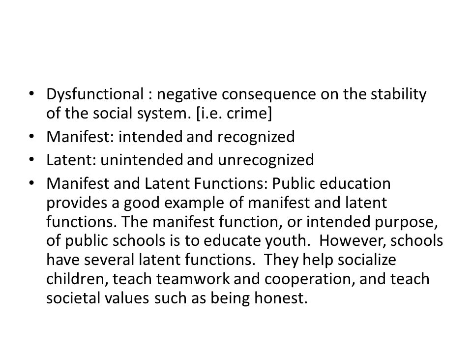 Dysfunctional : negative consequence on the stability of the social system. [i.e. crime]