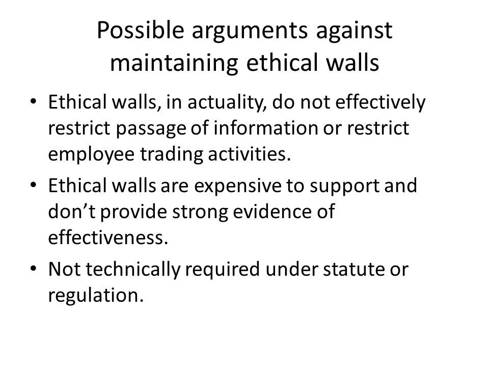 Possible arguments against maintaining ethical walls