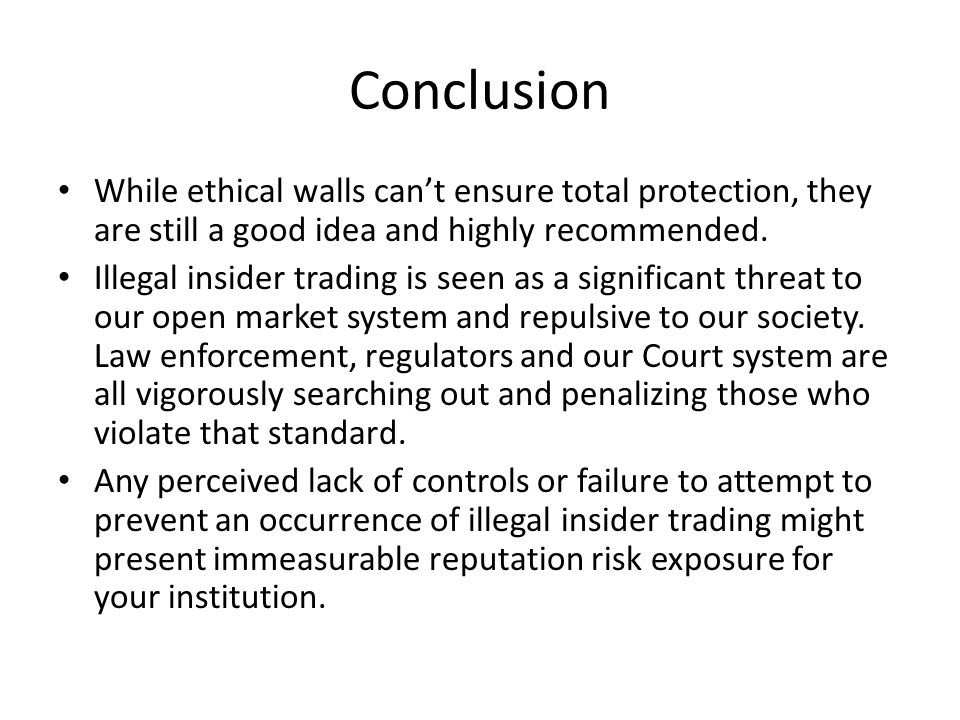 Conclusion While ethical walls can't ensure total protection, they are still a good idea and highly recommended.