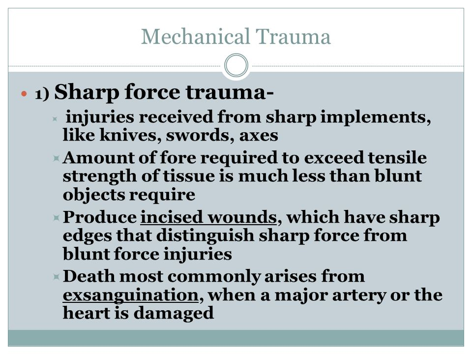 Mechanical Trauma 1) Sharp force trauma- injuries received from sharp implements, like knives, swords, axes.