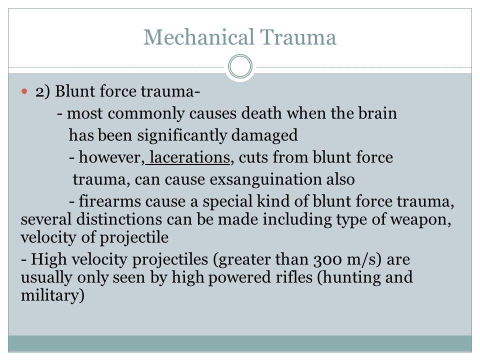 Mechanical Trauma 2) Blunt force trauma-